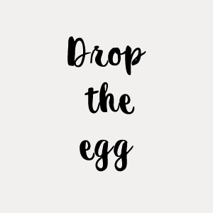 Drop the egg