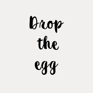 Drop the egg