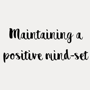Maintaining a positive mind-set