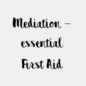 Mediation – essential First Aid