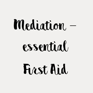 Mediation – essential First Aid