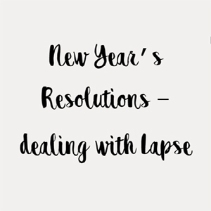 New Year's Resolutions – dealing with Lapse