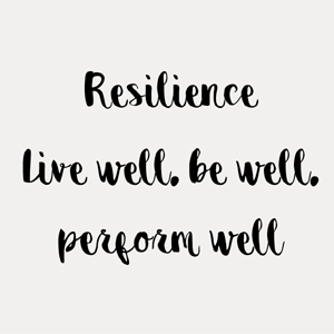 Resilience – Live well, be well, perform well
